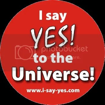""" I say ""YES"" to the UniverseTM """