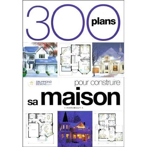 300 plans pour construire sa maison - Achat / Vente livre Collectif - Construire Sa Maison Plan