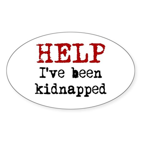 Help.. I've been Kidnapped Oval Decal by tshirtdiva