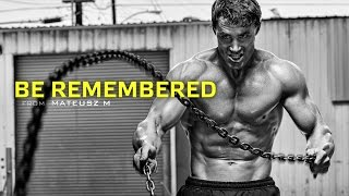 Be Remembered - Motivational Videos