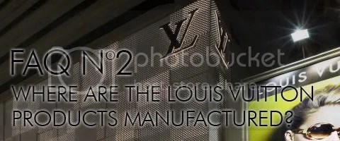 FAQ N°2: Where are the Louis Vuitton Products Manufactured?