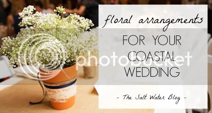 Floral Arrangements For A Coastal Wedding | Salt Waetr Blog