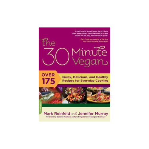 The 30-Minute Vegan : Over 175 Quick, Delicious, and Healthy Recipes for Everyday Cooking ...