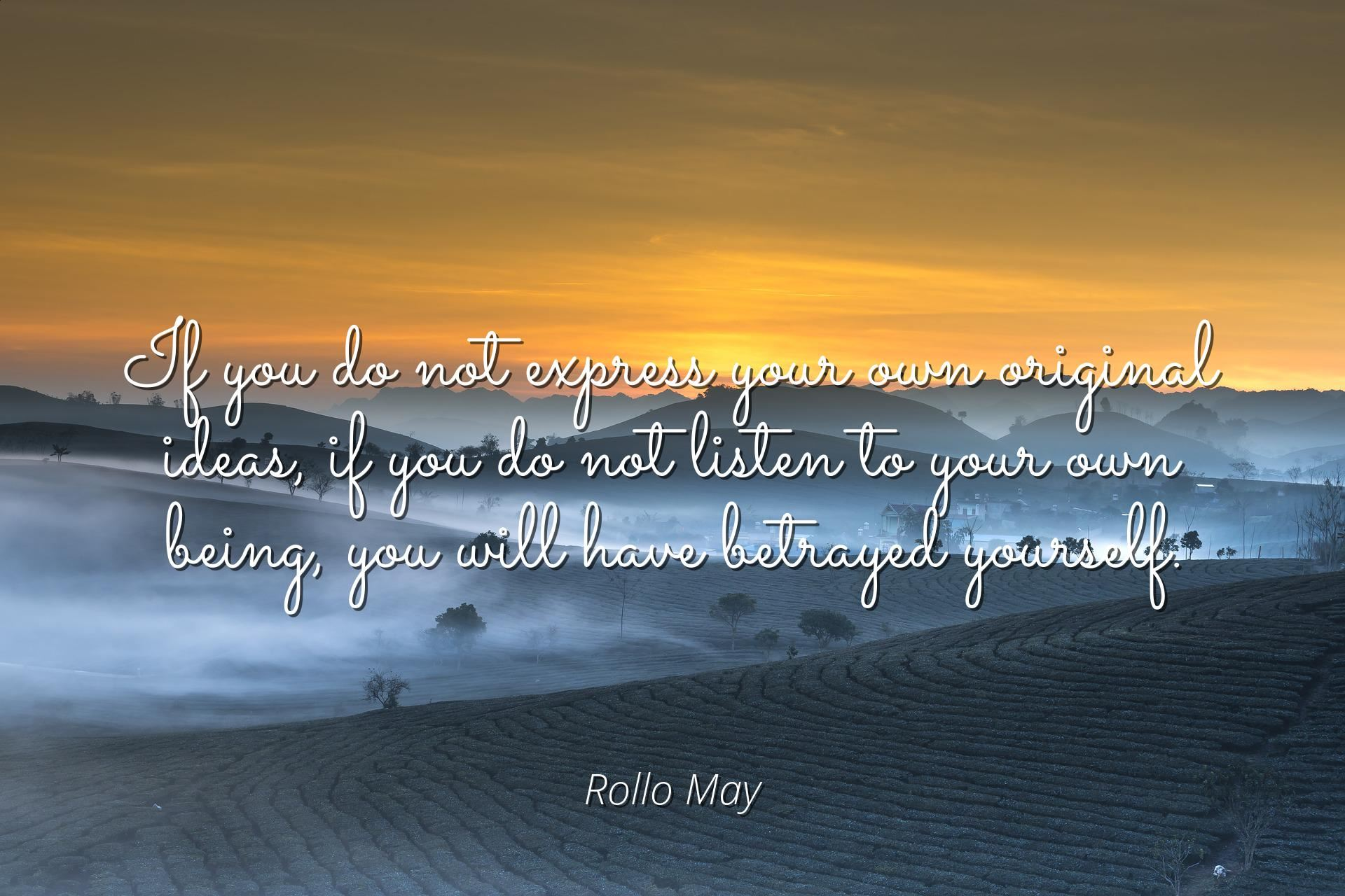 Rollo Express Rollo May Famous Quotes Laminated Poster Print 24x20 If You Do Not Express Your Own Original Ideas If You Do Not Listen To Your Own Being You