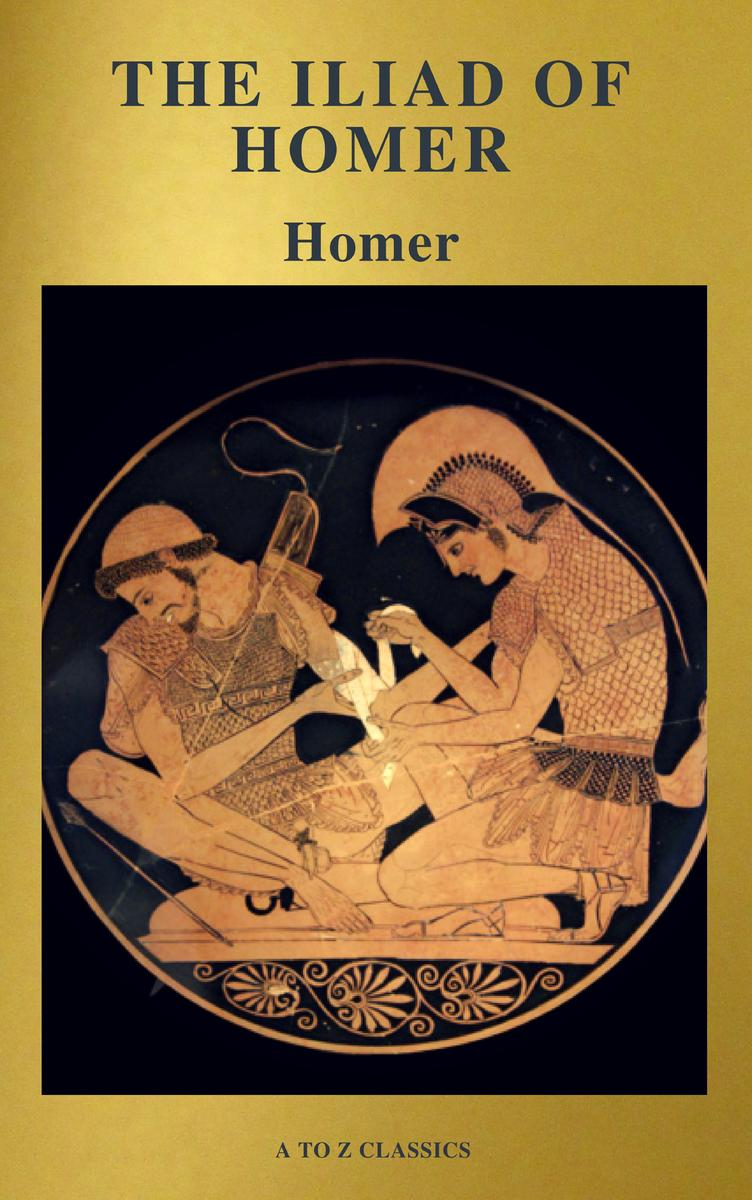 Iliad Homer The Iliad Of Homer Active Toc Free Audiobook A To Z Classics Ebook