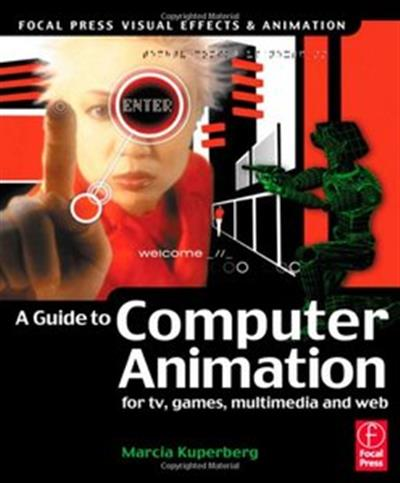Guide to Computer Animation: for tv, games, multimedia and web (Repost)