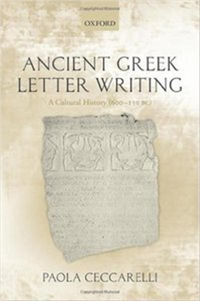 Ancient Greek Letter Writing: A Cultural History (600 BC- 150 BC)