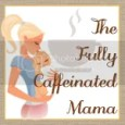 The Fully Caffeinated Mama