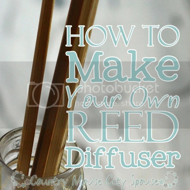 How to Make Your Own Reed Diffuser- Country Mouse City Spouse