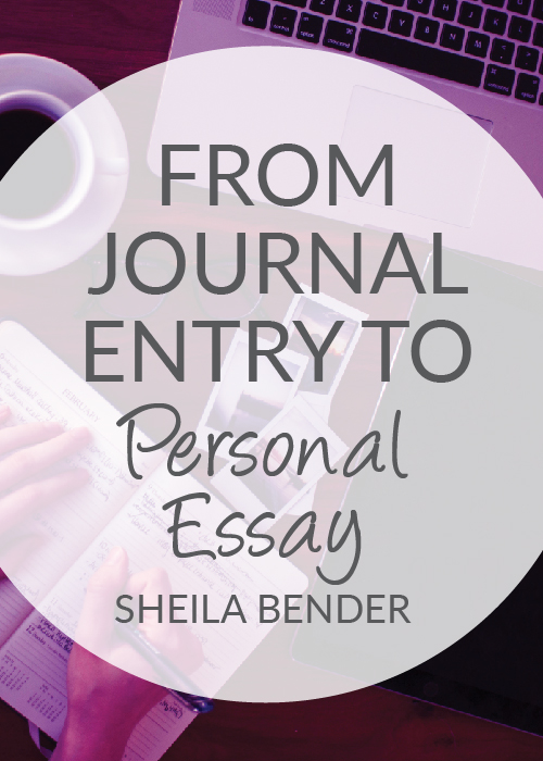From Journal Entry to Personal Essay with Sheila Bender - a Journal
