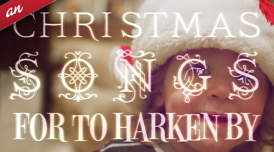 An christmas songs for to harken by!
