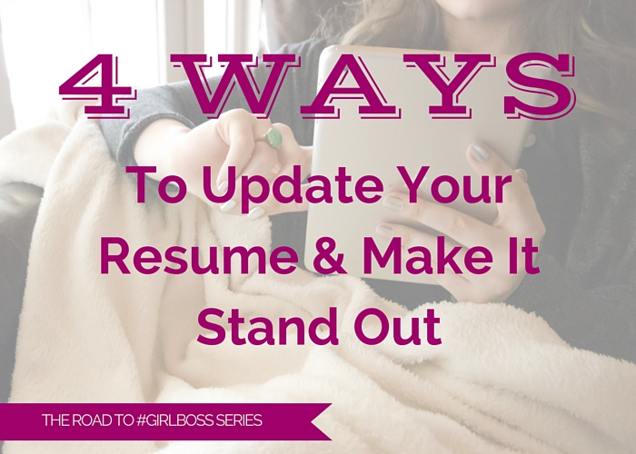 4 Ways To Update Your Resume  Make It Stand Out Road to #GirlBoss - how to update your resume