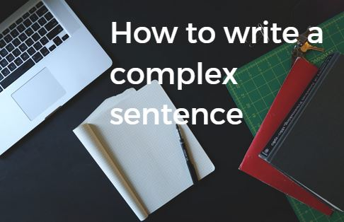 How to write a complex sentence IELTS