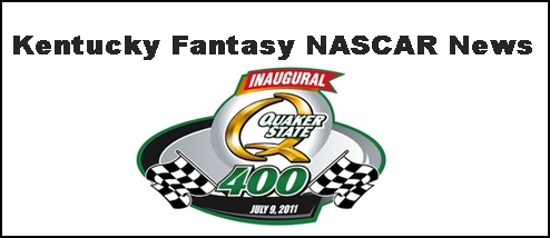 Kentucky Quaker State 400 Fantasy NASCAR News From Around The Net