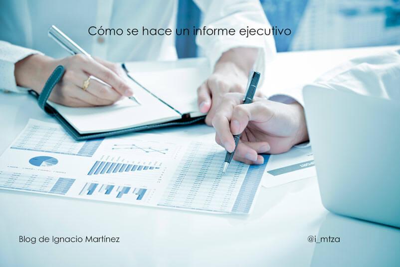Cómo se hace un informe ejecutivo - Blog de Ignacio Martínez