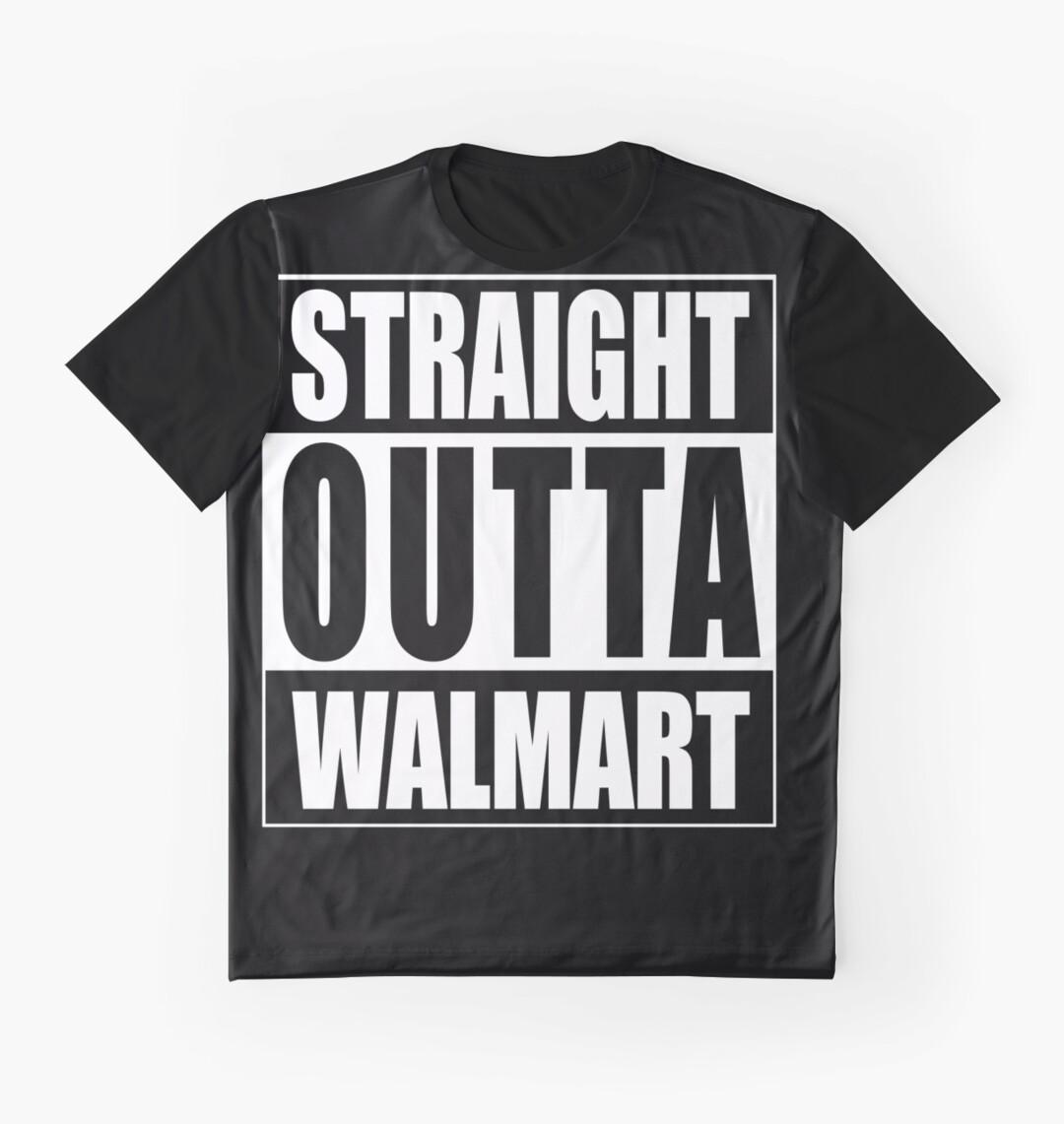 Straight outta walmart graphic t shirts