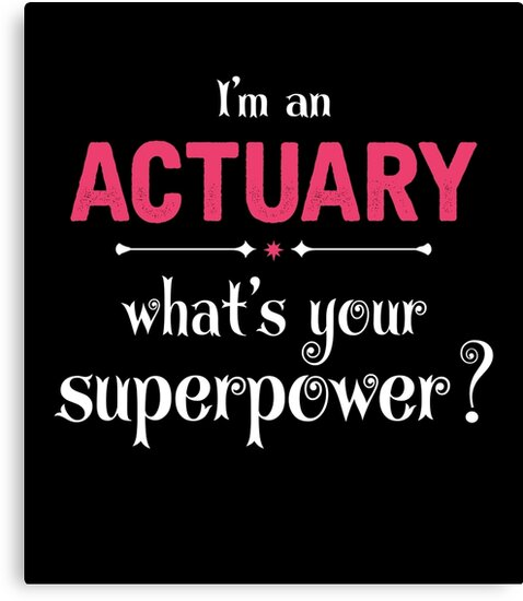 I Am An Actuary What\u0027s Your Superpower?\