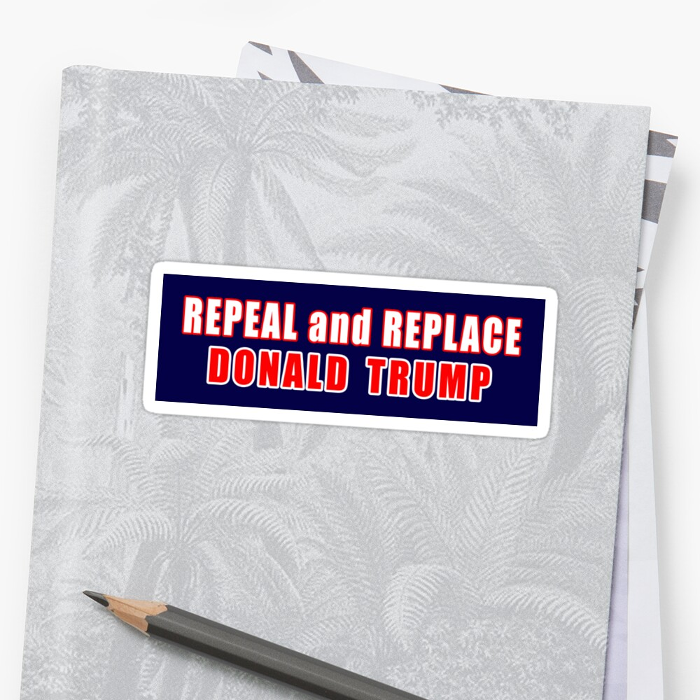 Trump Bumper Sticker Repeal And Replace Donald Trump Bumper Sticker Sticker By Loveanddefiance