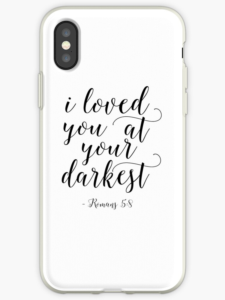 i loved you at your darkest, romans 58, bible verse,scripture art