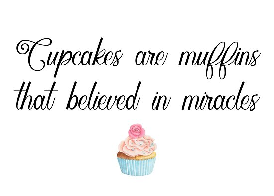 Inspirational quotes - Cupcakes are muffins that believed in