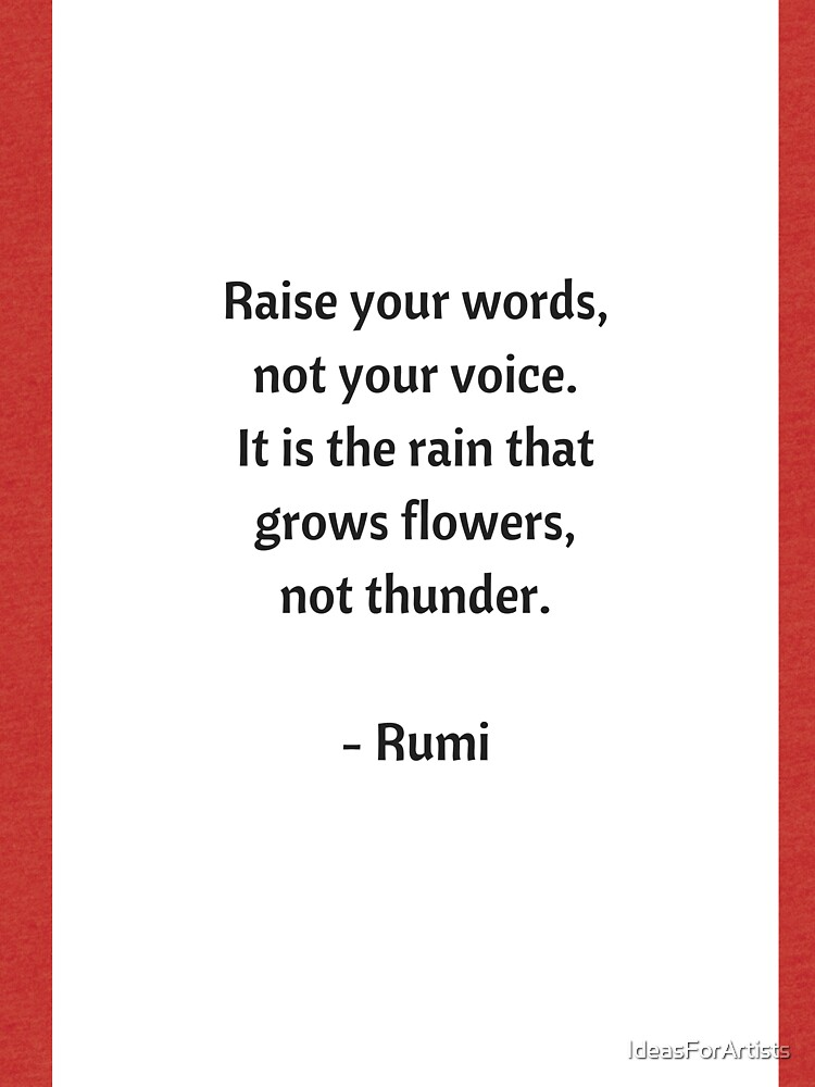 Rumi Inspirational Quotes - Raise your words not your voice\ - tri words