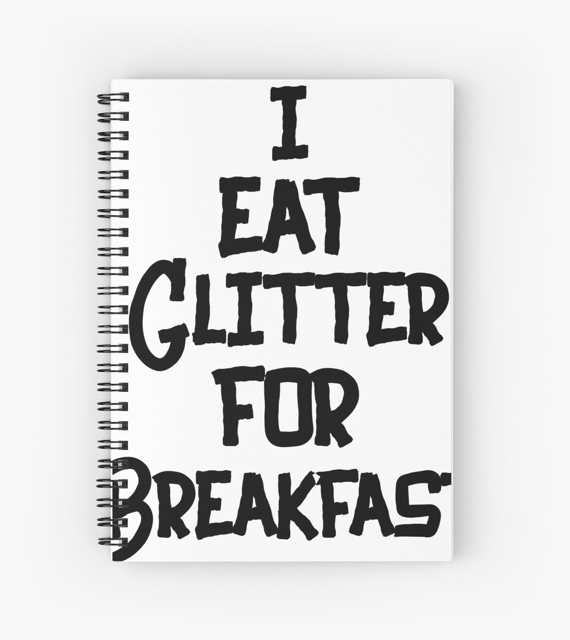 Clothes Quotes I Eat Glitter For Breakfast T Shirt Aesthetic Clothing Hippie Clothes Streetwear Gift For Daughter Inspirational Clothing Quotes Spiral Notebook