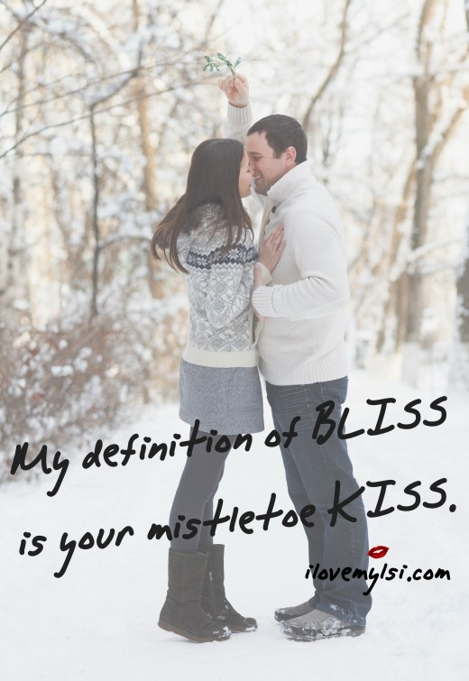 My definition of bliss is your mistletoe kiss.