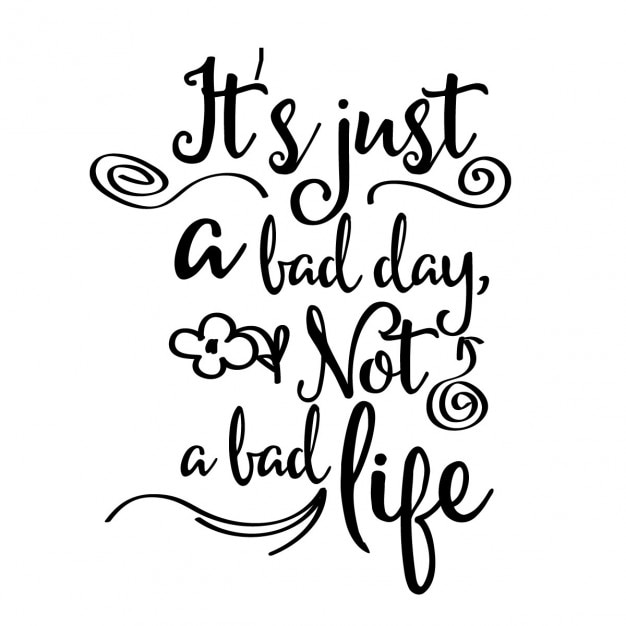 Download Wallpaper Positive Quotes Inspirational Quote Quot It S Just A Bad Day Not A Bad Life