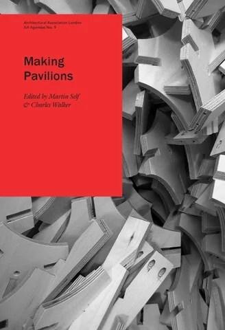 AA Agendas 9 Making Pavilions by AA School AADP - issuu - making agendas
