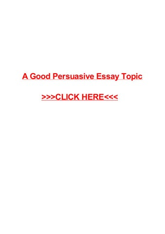 A good persuasive essay topic by May Pilon - issuu