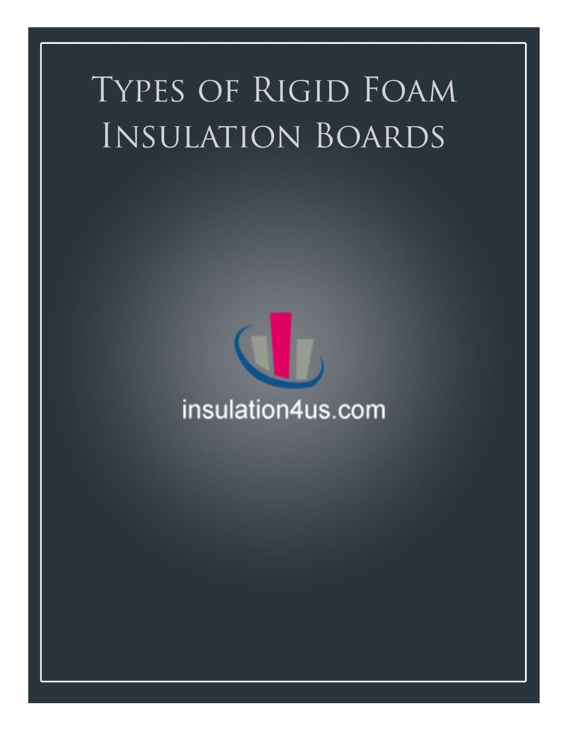 Rigid Insulation Types Types Of Rigid Foam Insulation Boards By Insulation4us Issuu