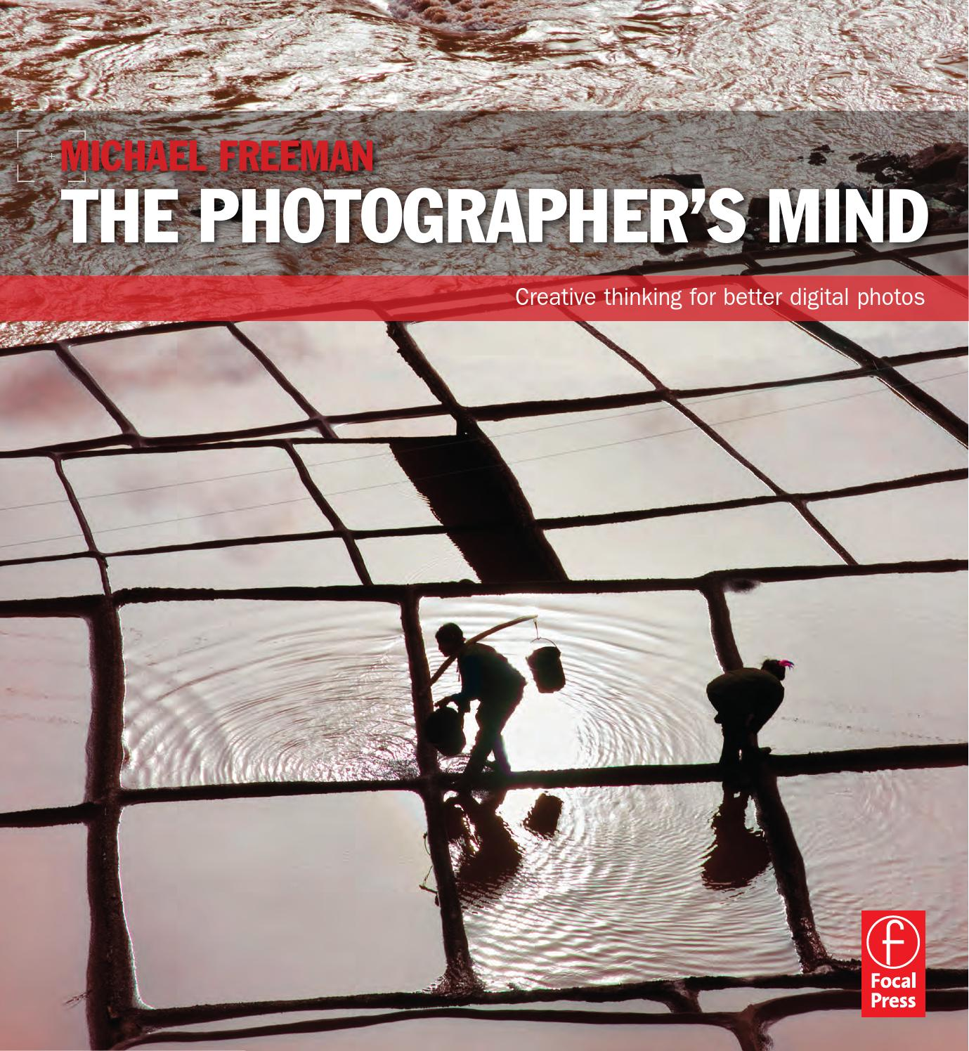 Michael Freeman The Photographers Mind Creative Thinking For Better Digital Photos By Wosvaldo Castellanos Issuu