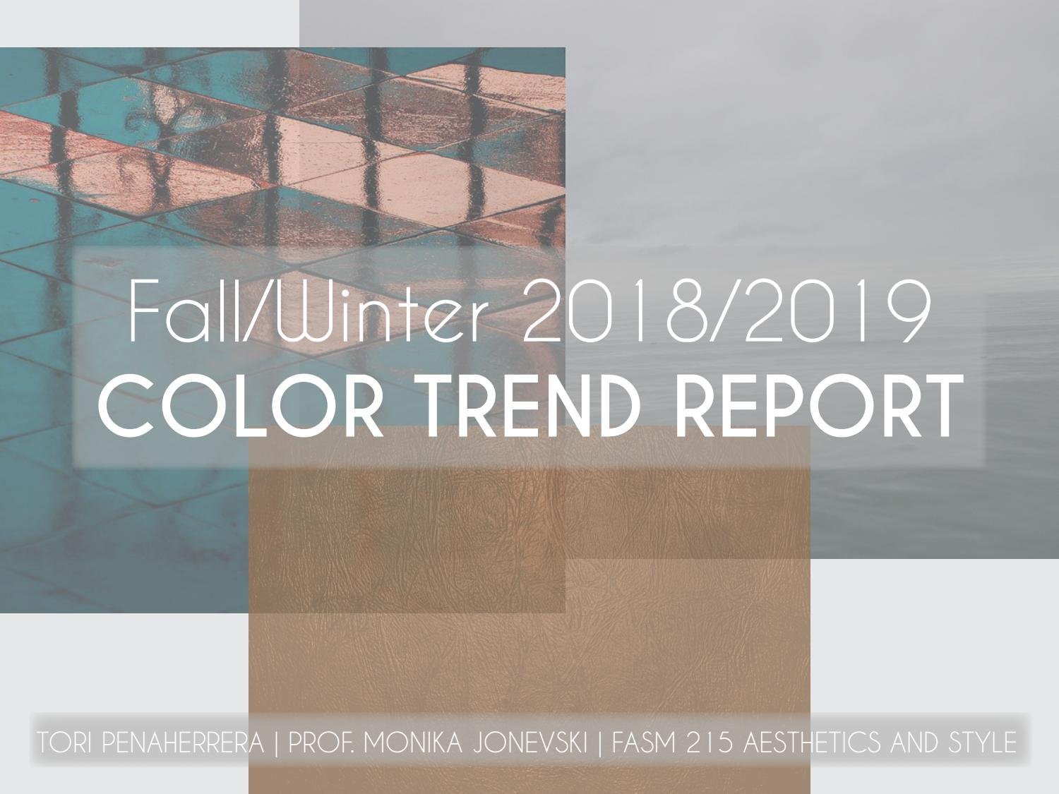 Color Trends Fall 2018 Color Trend Report Fall 2018 Winter 2019 By Victoria Penaherrera