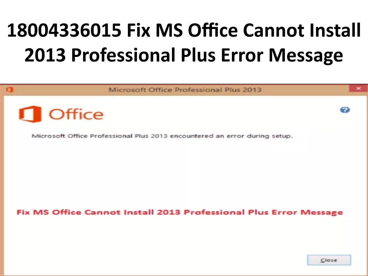 Microsoft Office 2013 Professional Plus 18004336015 Fix Ms Office Cannot Install 2013 Professional Plus