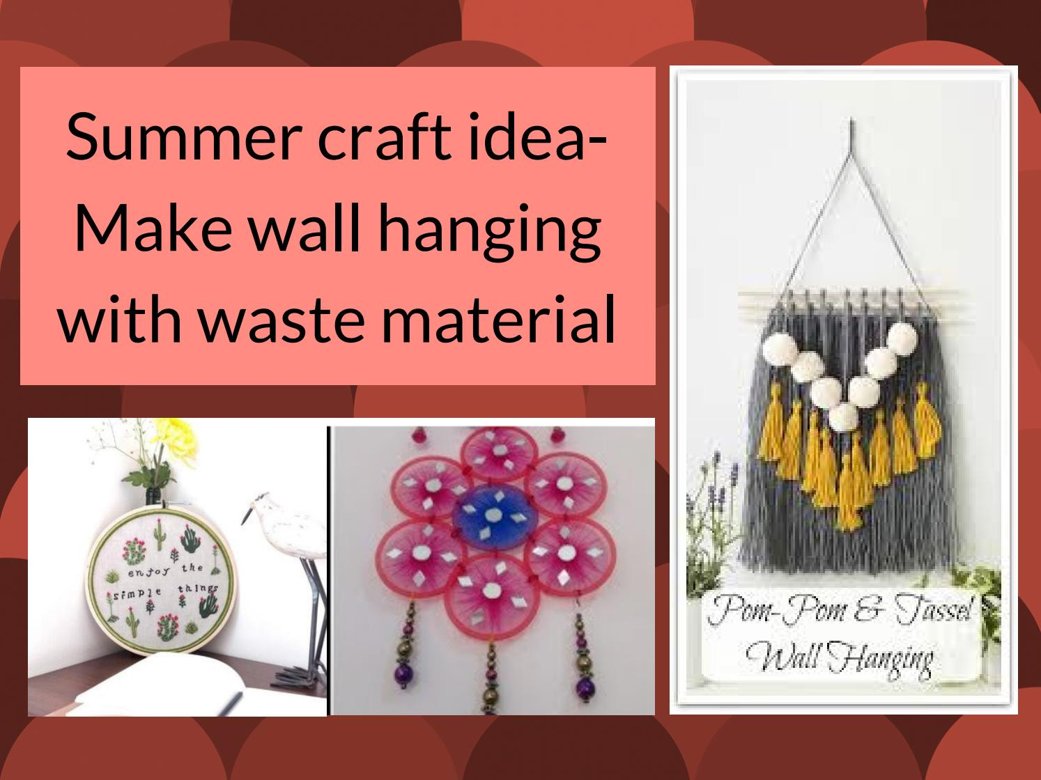 Interior Decoration With Waste Material Summer Craft Idea Make Wall Hanging With Waste Material