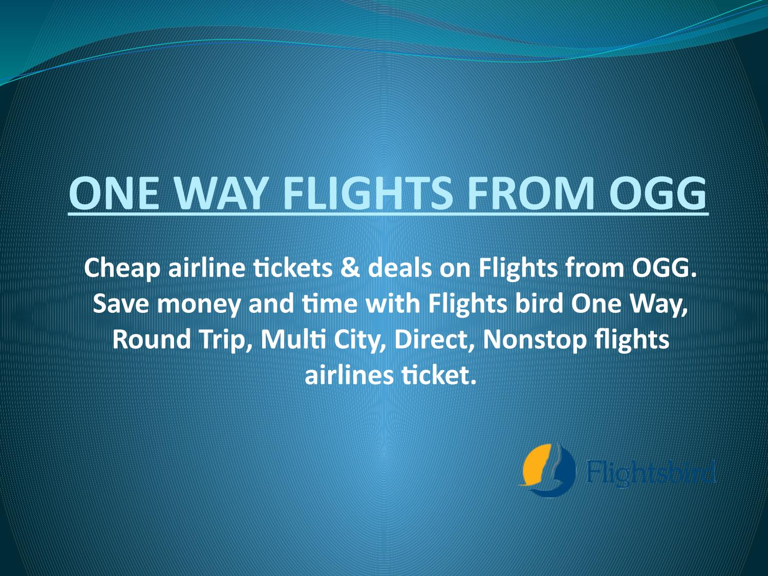 Cheap One Way Flights One Way Flights From Ogg By Williamarrison123 Issuu