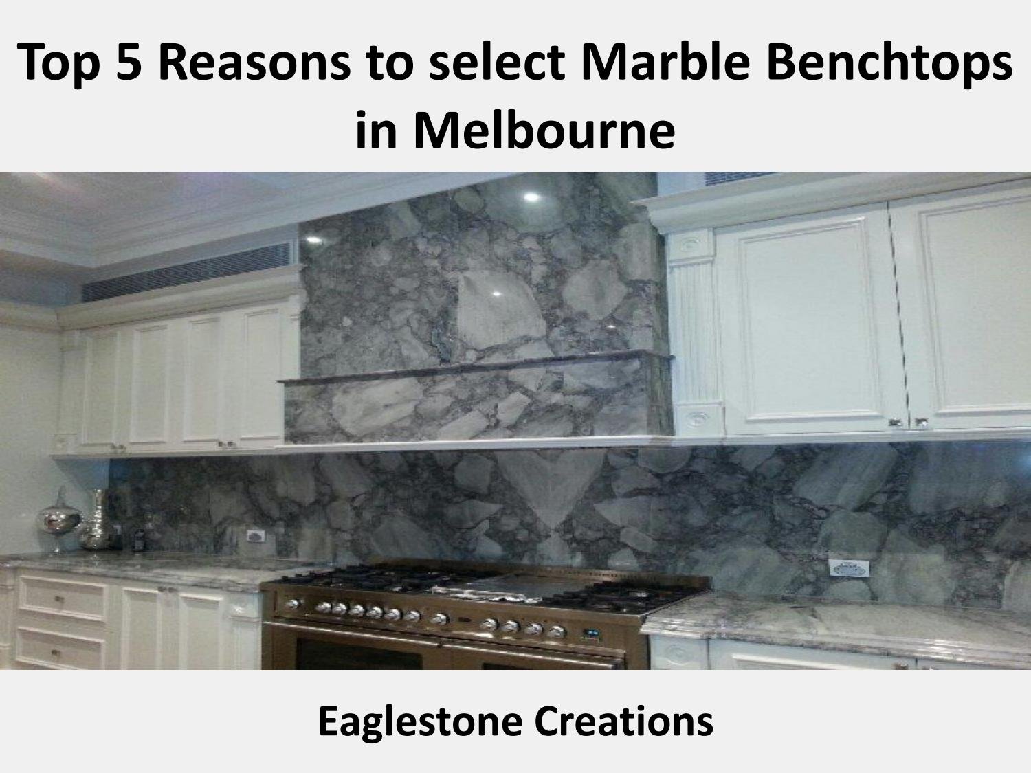 Benchtop Melbourne Top 5 Reasons To Select Marble Benchtops In Melbourne By