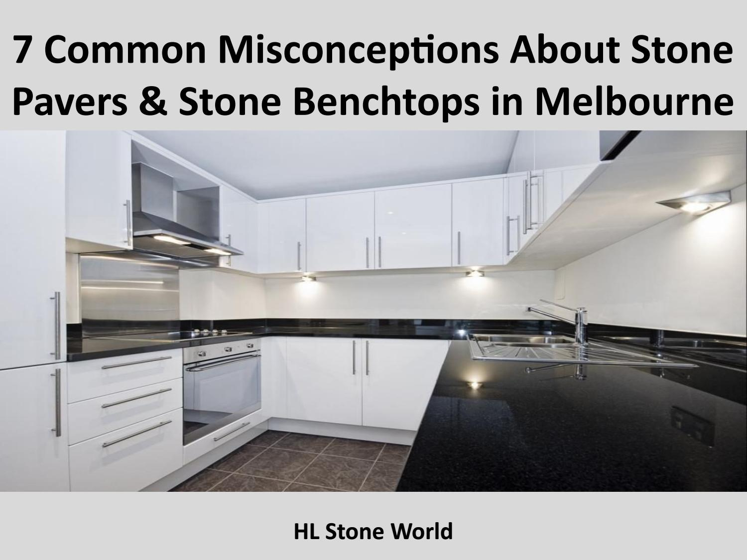Benchtop Melbourne 7 Common Misconceptions About Stone Pavers Stone Benchtops In
