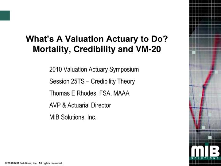PPT - What\u0027s A Valuation Actuary to Do? Mortality, Credibility and