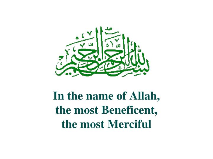 PPT - In the name of Allah, the most Beneficent, the most Merciful - in the name of allah