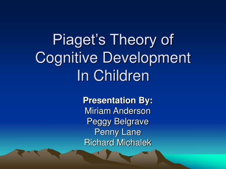 PPT - Piaget\u0027s Theory of Cognitive Development In Children - piaget's theory
