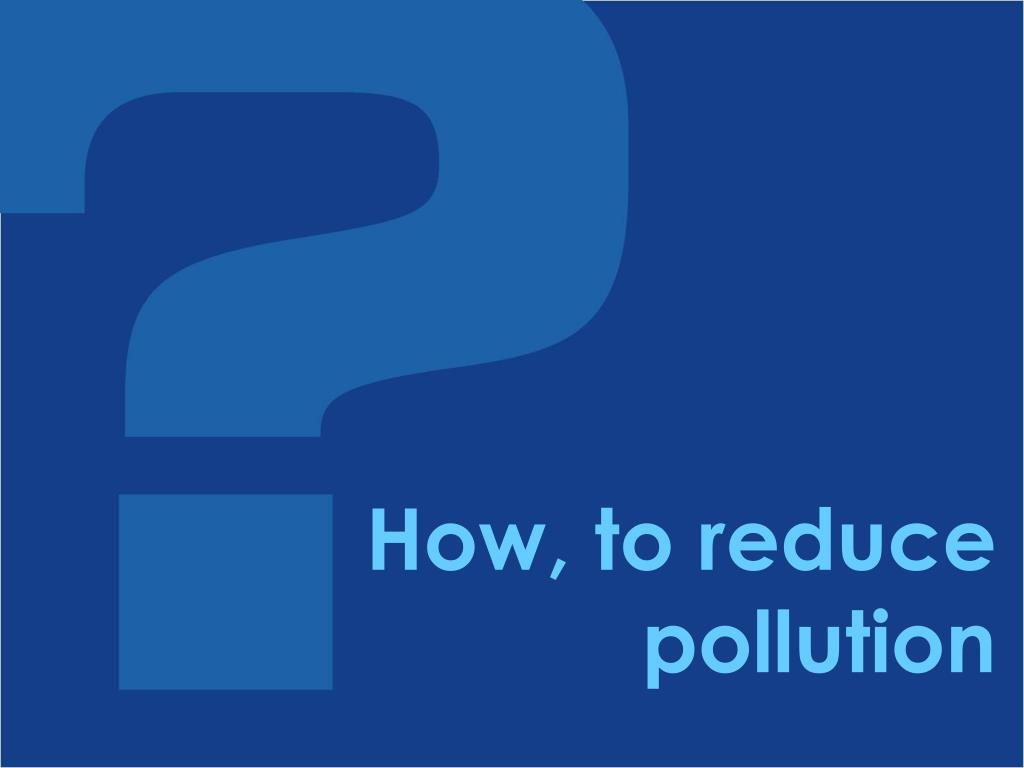 How To Reduse Pollution Ppt How To Reduce Pollution Powerpoint Presentation Id 205671