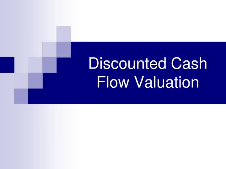 PPT - Discounted Cash Flow Valuation PowerPoint Presentation - ID264133