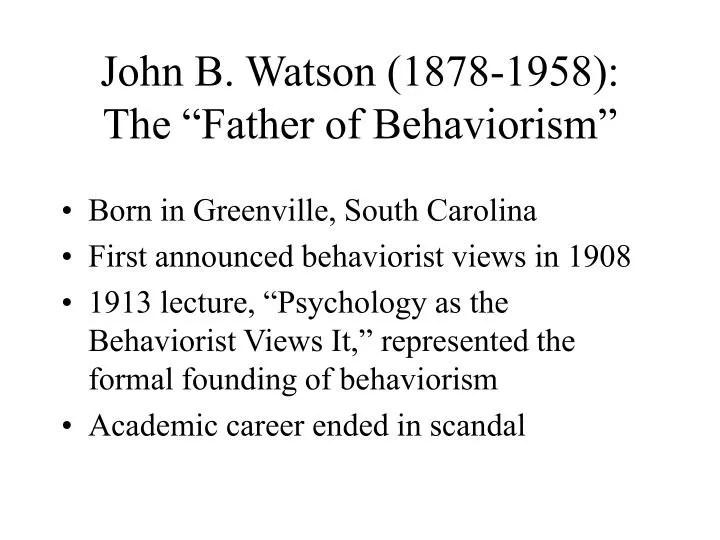 PPT - John B Watson (1878-1958) The \u201cFather of Behaviorism