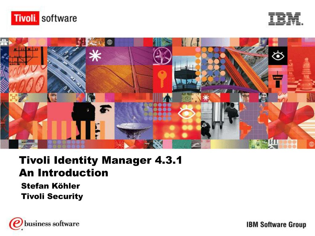 Tivoli Access Manager Session Management Server Ppt Tivoli Identity Manager 4 3 1 An Introduction Powerpoint