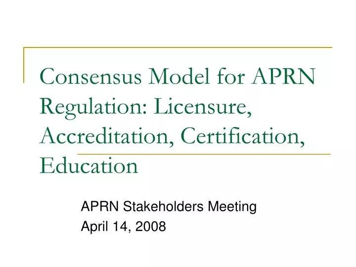 PPT - Consensus Model for APRN Regulation Licensure, Accreditation - mutual consensus