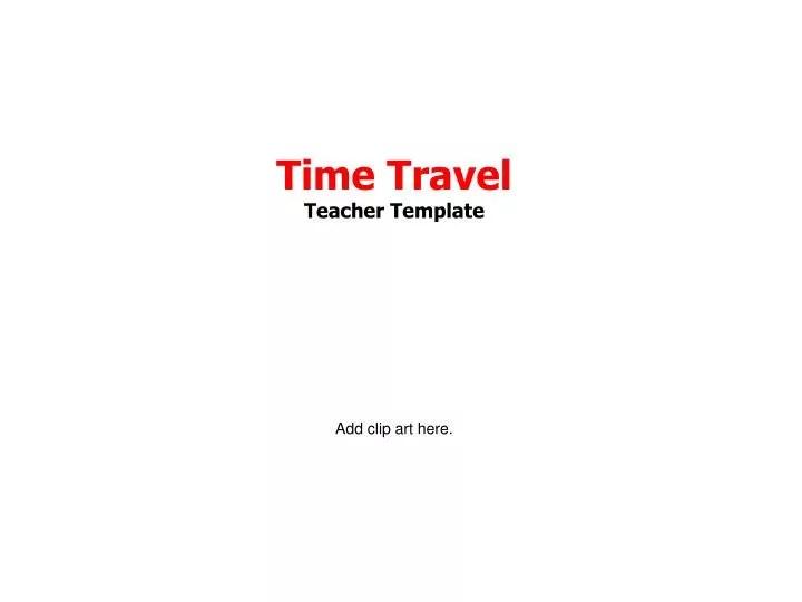 Powerpoint on time travel joshymomo ppt time travel teacher template powerpoint presentation id 899318 toneelgroepblik Gallery