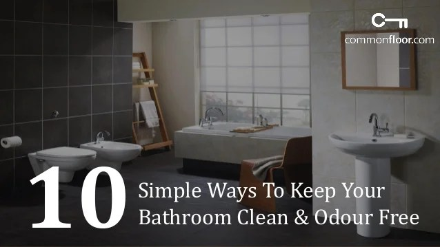 10 Simple Ways To Keep Your Bathroom Clean Odour Free