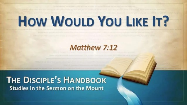 130421 sm 23 how would you like it matthew 7 12 (abridged)