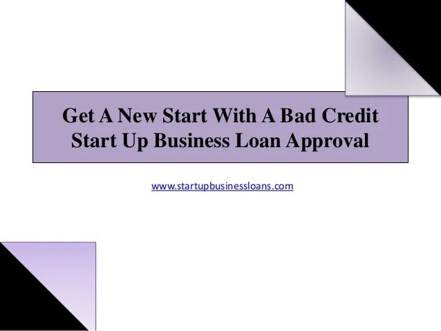 Get A New Start With A Bad Credit Start Up Business Loan Approval